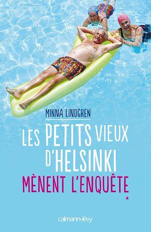Les Petits vieux d'Helsinki mènent l'enquête | Lindgren, Minna. Auteur