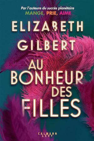 Au bonheur des filles | Gilbert, Elizabeth. Auteur