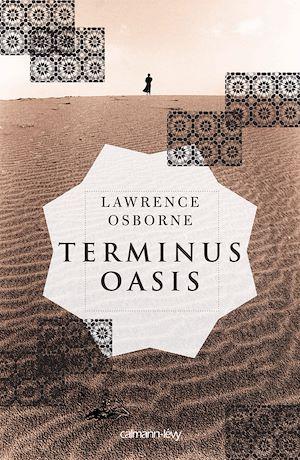 Terminus oasis | Osborne, Lawrence (1958-....). Auteur