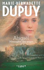 ABIGAËL Tome 1 - Messagère des anges | Dupuy, Marie-Bernadette