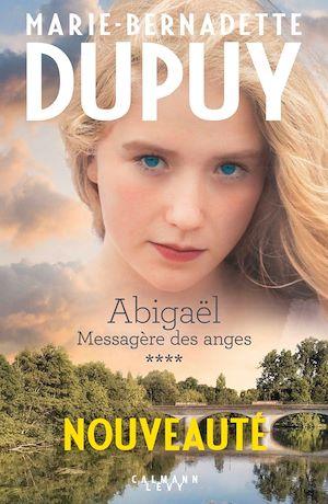 Abigaël tome 4: Messagère des anges | Dupuy, Marie-Bernadette. Auteur