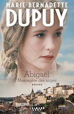 Abigaël tome 5 : Messagère des anges   Dupuy, Marie-Bernadette