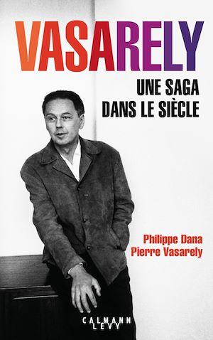 Vasarely Une saga dans le siècle | DANA, Philippe. Auteur