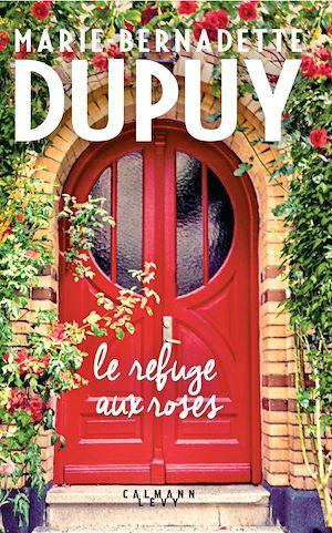 Le Refuge aux roses | Dupuy, Marie-Bernadette. Auteur