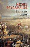 Les Tentes noires | Peyramaure, Michel. Auteur