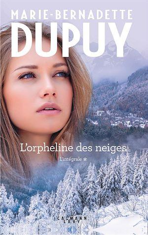 L'Intégrale L'Orpheline des Neiges - vol 1 | Dupuy, Marie-Bernadette. Auteur