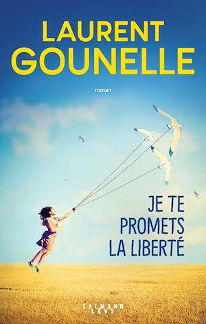 Je te promets la liberté | Gounelle, Laurent. Auteur