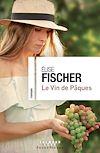 Le vin de Pâques | Fischer, Elise. Auteur
