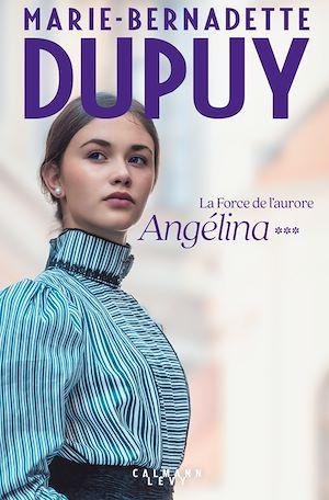 Angélina tome 3  -  La Force de l'aurore (Nouvelle édition) | Dupuy, Marie-Bernadette. Auteur
