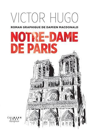 Téléchargez le livre :  Notre-Dame de Paris - Un roman graphique de Damien MacDonald