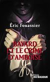 Télécharger le livre :  Bayard et le crime d'Amboise