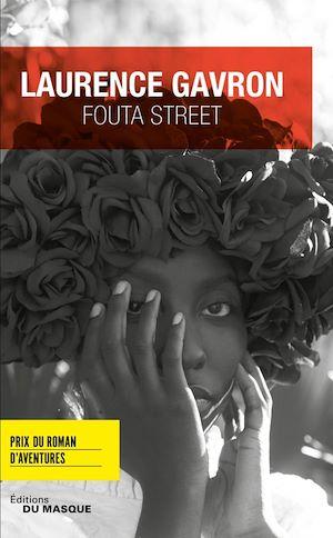 Fouta Street - Prix du Roman d'aventures   Gavron, Laurence. Auteur