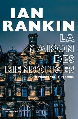 La Maison des mensonges | Rankin, Ian. Auteur