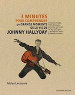 Download this eBook 3 minutes pour comprendre 50 grands moments de la vie de Johnny Hallyday
