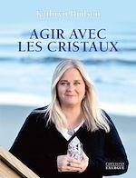 Download this eBook Agir avec les cristaux