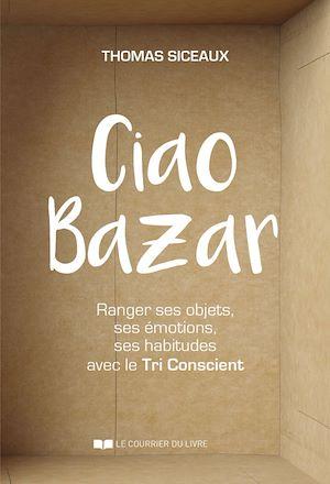 Ciao Bazar, RANGER SES OBJETS, SES ÉMOTIONS, SES HABITUDES AVEC LE TRI CONSCIENT