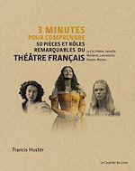 Download this eBook 3 minutes pour comprendre 50 pièces et rôles remarquable du théatre français