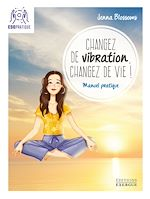 Download this eBook Changez de vibration, changez de vie !