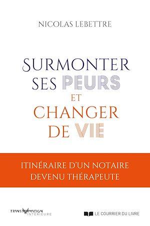 Téléchargez le livre :  Surmonter ses peurs et changer de vie