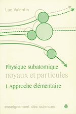 Download this eBook Noyaux et particules : physique subatomique, vol. 1