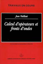 Téléchargez le livre :  Calcul d'opérateurs et fronts d'ondes