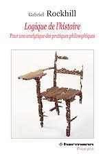 Téléchargez le livre :  Logique de l'histoire - Pour une analytique des pratiques philosophiques