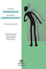 Téléchargez le livre :  La théorie spinoziste des rapports corps/esprits et ses usages actuels