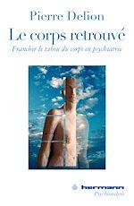 Téléchargez le livre :  Le corps retrouvé : Franchir le tabou du corps en psychiatrie