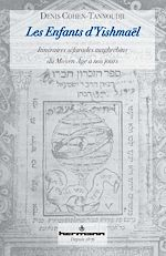 Téléchargez le livre :  Les Enfants d'Yishmaël - Itinéraires séfarades maghrébins du Moyen Âge à nos jours