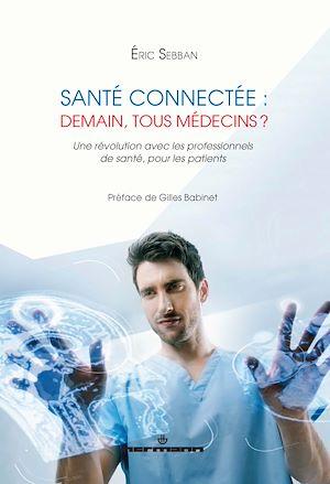 Téléchargez le livre :  Santé connectée : demain, tous médecins ?