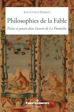 Téléchargez le livre :  Philosophies de la Fable - Poésie et pensée dans l'œuvre de La Fontaine