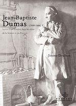 Téléchargez le livre :  Jean Baptiste Dumas (1800-1884) - La vie d'un chimiste dans les allées de la Sience et du Pouvoir