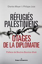 Téléchargez le livre :  Réfugiés palestiniens - Otages de la diplomatie