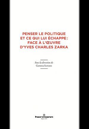 Téléchargez le livre :  Penser le politique et ce qui lui échappe : face à l'œuvre d'Yves Charles Zarka