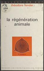 Téléchargez le livre :  La régénération animale