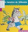 Télécharger le livre :  Les lunettes de Zébrette