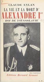 Download this eBook La vie et la mort d'Alexandre Ier, roi de Yougoslavie