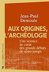 Télécharger le livre :  Aux origines, l'archéologie