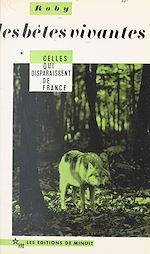 Download this eBook Les bêtes vivantes (1) : Celles qui disparaissent de France