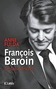 Téléchargez le livre :  François Baroin, Le faux discret