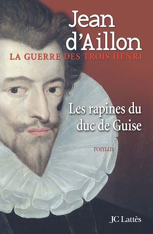 Les rapines du Duc de Guise | d' Aillon, Jean. Auteur