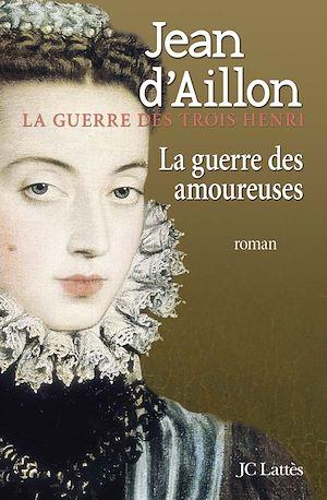 La guerre des amoureuses | d' Aillon, Jean. Auteur