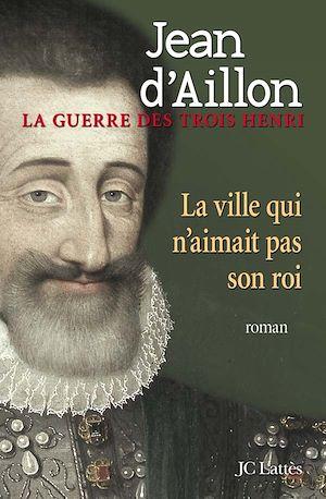 La ville qui n'aimait pas son roi | d' Aillon, Jean. Auteur