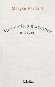 Téléchargez le livre :  Mes petites machines à vivre