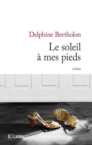Le soleil à mes pieds   Bertholon, Delphine