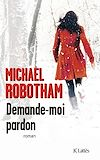 Demande-moi pardon | Robotham, Michael