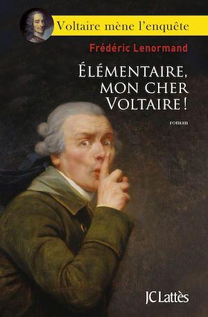 Voltaire mène l'enquête, Elémentaire, mon cher Voltaire !