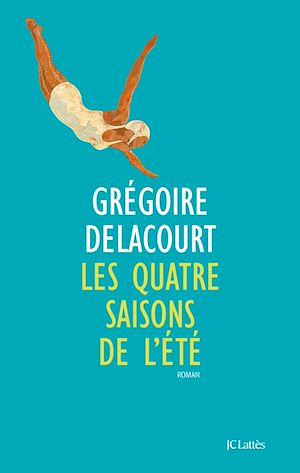Les quatre saisons de l'été | Delacourt, Grégoire. Auteur