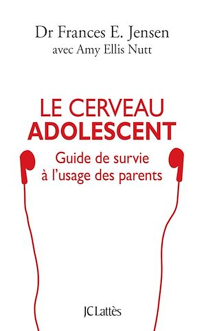 Le cerveau adolescent : guide de survie à l'usage des parents