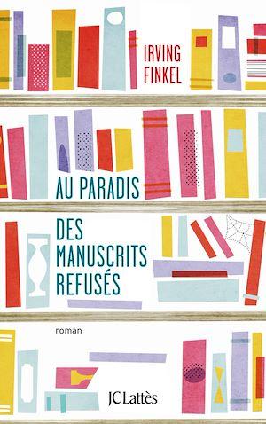 Au paradis des manuscrits refusés | Finkel, Irving. Auteur